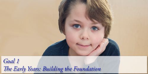 Goal 1 - The Early Years: Building the Foundation