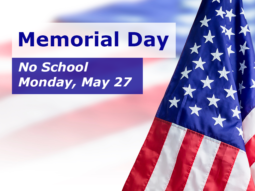 No school Monday, May 27 in observance of Memorial Day