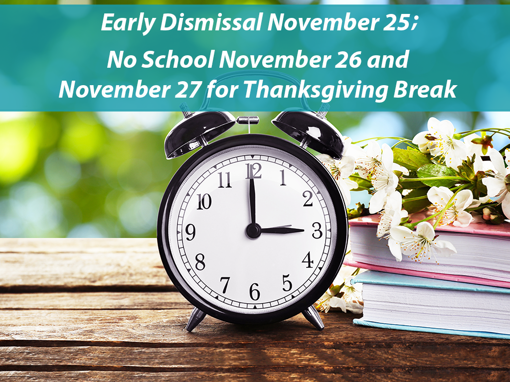Early Dismissal November 25; No School November 26 and November 27 for Thanksgiving Break