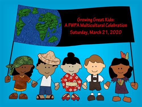 Growing Great Kids: A FWPA Multicultural Celebration Saturday, March 21, 2020